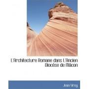 L'Architecture Romane Dans L'Ancien Diocause de Maccon by Jean Virey