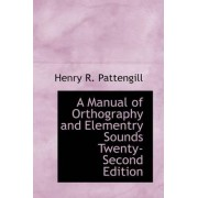 A Manual of Orthography and Elementry Sounds Twenty-Second Edition by Henry R Pattengill