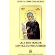 Cele trei tratate contra iconoclastilor - Sfantul Ioan Damaschin
