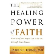 The Healing Power of Faith by Harold George Keonig