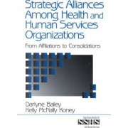 Strategic Alliances Among Health and Human Services Organizations by Darlyne Bailey