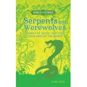 Serpents and Werewolves: Stories of Shape-Shifters from Around the World