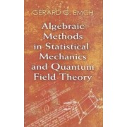 Algebraic Methods in Statistical Mechanics and Quantum Field Theory by Gerard G. Emch