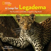A Leap for Legadema: The True Story of a Little Leopard in a Big World