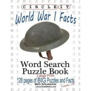 Circle It, World War I Facts, Large Print, Word Search, Puzzle Book by Lowry Global Media LLC