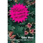 100 Ways to Improve the World by Giles Ward