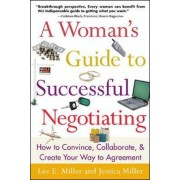 A Woman's Guide to Successful Negotiating by Lee Miller
