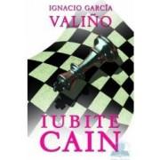 Iubite Cain - Ignacio Garcia Valino