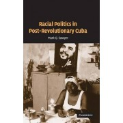 Racial Politics in Post-Revolutionary Cuba by Mark Q. Sawyer