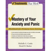 Mastery of Your Anxiety and Panic: Workbook for Primary Care Settings by Michelle G. Craske