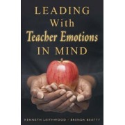 Leading with Teacher Emotions in Mind by Kenneth Leithwood
