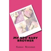 My New Baby Brother by Hannah Nekounam