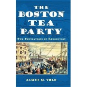 The Boston Tea Party by James M. Volo