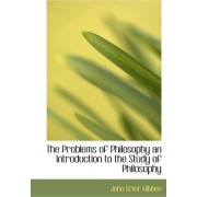 The Problems of Philosophy an Introduction to the Study of Philosophy by John Grier Hibben