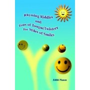 Ryhming Riddles and Tons of Tongue Twisters for Miles of Smiles by Edith Namm