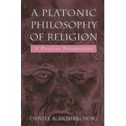 A Platonic Philosophy of Religion by Daniel A. Dombrowski