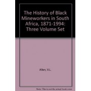 The History of Black Mineworkers in South Africa, 1871-1994: Three Volume Set by V.L. Allen