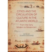 Cities and the Circulation of Culture in the Atlantic World 2017 by Leonard Von Morze