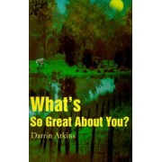 What's So Great about You? by Darrin Atkins