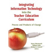 Integrating Information Technology into the Teacher Education Curriculum by Nancy Wentworth