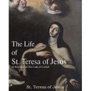 The Life of St. Teresa of Jesus, of the Order of Our Lady of Carmel by St Teresa of Avila