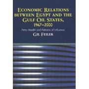 Economic Relations Between Egypt and the Gulf Oil States, 1967-2000 by Gil Feiler