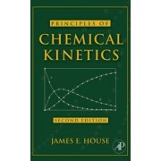Principles of Chemical Kinetics by James E. House
