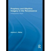 Prophecy and Sibylline Imagery in the Renaissance by Jessica L. Malay