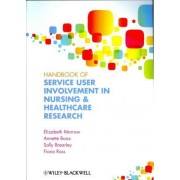Handbook of User Involvement in Nursing and Healthcare Research by Elizabeth Morrow