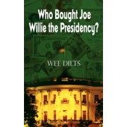 Who Bought Joe Willie the Presidency? by Wee Dilts