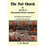 The Red Church or the Art of Pennsylvania German Braucherei by C R Bilardi