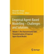 Empirical Agent-Based Modelling - Challenges and Solutions: Vol. 1 The Characterisation and Parameterisation of Empirical Agent-Based Models by Alexander Smajgl