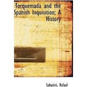 Torquemada and the Spanish Inquisition; A History by Sabatini Rafael