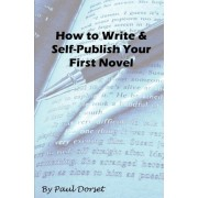 How to Write and Self-Publish Your First Novel by Paul Dorset