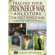 Tracing Your Prisoner of War Ancestors: The First World War by Sarah Paterson