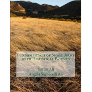 Fundamentals of Small Arms with Historical Patents by Karim Ali