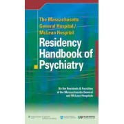 The Massachusetts General Hospital/McLean Hospital Residency Handbook of Psychiatry by Massachusetts General Hospital
