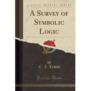 A Survey of Symbolic Logic (Classic Reprint) by C I Lewis