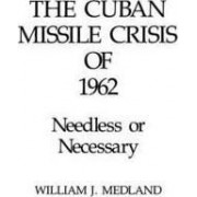 The Cuban Missile Crisis of 1962 by William J. Medland