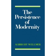 The Persistence of Modernity by Albrecht Wellmer
