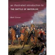 An Illustrated Introduction to the Battle of Waterloo by Mark Simner