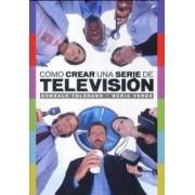 Como crear una serie de television / How to Create A Television Series by Gonzalo Toledano