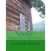 My Little House in the Big Woods by Kimberly M Hartfield