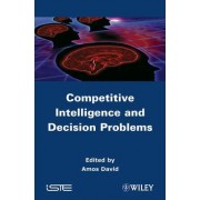Competitive Intelligence and Decision Problems by Amos David