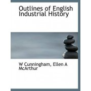 Outlines of English Industrial History by W Cunningham
