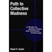 Path to Collective Madness by Dipak K. Gupta