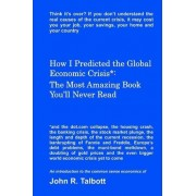 How I Predicted the Global Economic Crisis* by MR John R Talbott