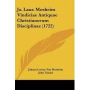Jo. Laur. Mosheim Vindiciae Antiquae Christianorum Disciplinae (1722) by Johann Lorenz Von Mosheim