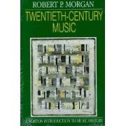 Twentieth-Century Music by Robert P. Morgan