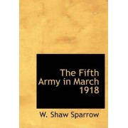 The Fifth Army in March 1918 by W Shaw Sparrow